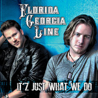 It'z Just What We Do — Florida Georgia Line