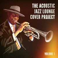 The Acoustic Jazz Lounge Cover Project, Vol. 1 — Lounge Cafè