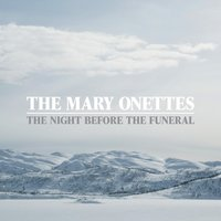 The Night Before The Funeral — The Mary Onettes