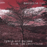 Hymns And Curses From The Heartland — MEDICINE HAT