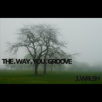 The Way You Groove — J. Walsh