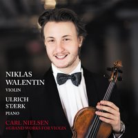 Carl Nielsen 4 Grand Works for Violin — Карл Нильсен, Niklas Walentin, Ulrik Stærk