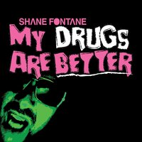 My Drugs Are Better — Shane Fontaine