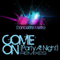 Come On (Party All Night) Remixes — DanceLife Metro