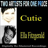 Two Artists for One Price - Cutie & Ella Fitzgerald — Cutie, Ella Fitzgerald