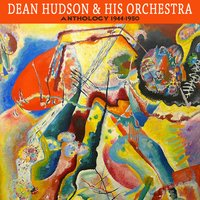 Anthology 1944-1950 — Dean Hudson & His Orchestra
