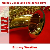 Stormy Weather — Quincy Jones and The Jones Boys