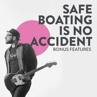 Bonus Features — Safe Boating is No Accident