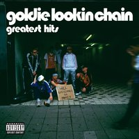 Greatest Hits — Goldie Lookin Chain