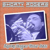 Shorty Rogers Goes Jazz — Shorty Rogers
