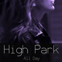 All Day — High Park