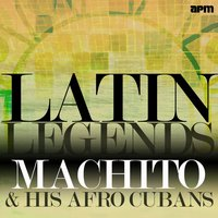 Latin Legends - Machito & His Afro Cubans — Machito & His Afro Cubans