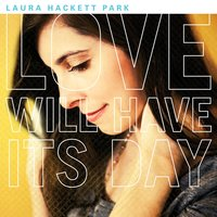 Love Will Have Its Day — Laura Hackett Park