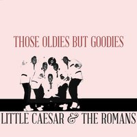 Those Oldies but Goodies — Little Caesar, The Romans, Little Caesar | The Romans