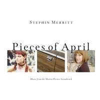 Pieces of April — Stephin Merritt