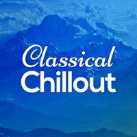 Classical Chillout — Classical Chillout Radio, Exam Study Classical Music Chill Out, Chill Out Music Academy, Chill Out Music Academy|Classical Chillout Radio|Exam Study Classical Music Chill Out