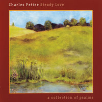 Steady Love: A Collection of Psalms — Charles Pettee