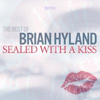 Sealed With a Kiss - The Best of Brian Hyland — Brian Hyland