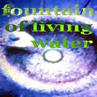 Fountain Of Living Water — Fire In Water
