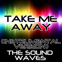 Take Me Away — The Soundwaves