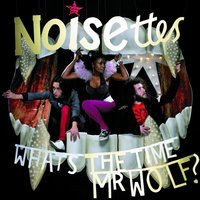 What's The Time Mr. Wolf — Noisettes