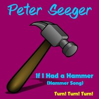 If I Had a Hammer (Hammer Song) — Peter Seeger