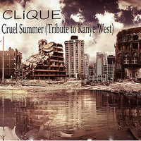 Cruel Summer (Tribute To Kanye West) — Clique