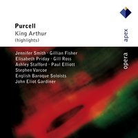 Purcell : King Arthur Z628 — Jennifer Smith, Gillian Fisher, Elisabeth Priday, Gill Ross, Ashley Stafford, Paul Elliott, Stephen Varcoe, John Eliot Gardiner & English Baroque Soloists, English Baroque Soloists