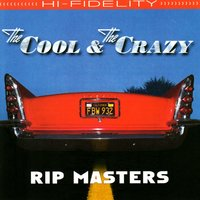 The Cool and the Crazy — Rip Masters
