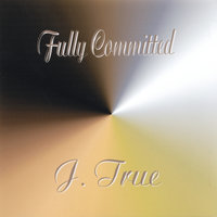 Fully Committed — J. True