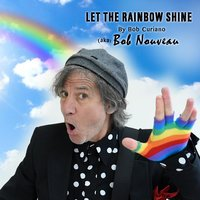 Let the Rainbow Shine — Bob Curiano