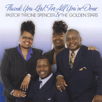 Thank You Lord, For All You've Done — Pastor Tyrone Spencer & the Golden Stars
