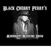 Black Cherry Perry's Mississippi Medicine Show — Black Cherry Perry