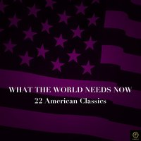 What the World Needs Now, 22 American Classics — сборник