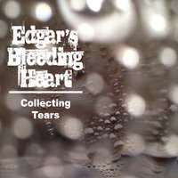 Collecting Tears — Edgar's Bleeding Heart