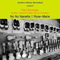 No No Nanette / Rose-Marie — Paul Bonneau, Vincent Youmans, Choeurs R. St. Paul