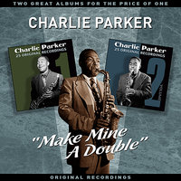 """Make Mine A Double"" - Two Great Albums For The Price Of One — Charlie Parker"