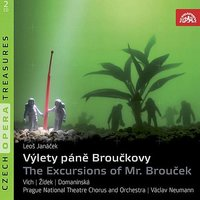 Janacek: The Excursions of Mr. Broucek — Леош Яначек, Antonin Votava, Václav Neumann, Libuše Domanínská, Karel Berman, Jan Hlavsa, Prague National Theatre Orchestra