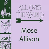 All Over The World — Mose Allison