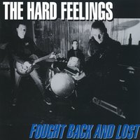 Fought Back And Lost — The Hard Feelings