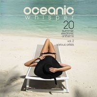 Oceanic Whisper (20 Summer Electronic Anthems), Vol. 2 — сборник