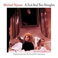 A Zed And Two Noughts: Music From The Motion Picture — Michael Nyman