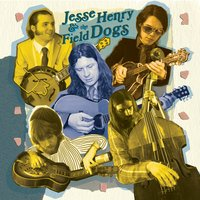 Jesse Henry & the Field Dogs — Jesse Henry