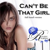 Can't Be That Girl — Rose Renee
