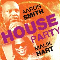 House Party — Aaron Smith, Malik Hart