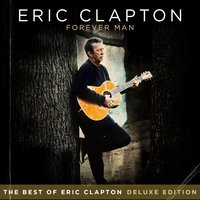 Forever Man — Eric Clapton