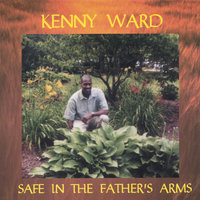 Safe in the Father's Arms — Kenny Ward