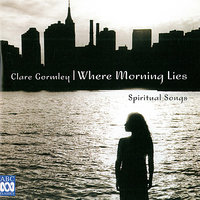 Where Morning Lies – Spiritual Songs — Kevin Murphy, Clare Gormley, Samuel Barber, Чарлз Айвз