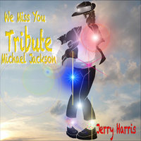 We Miss You Michael Jackson — Jerry Harris
