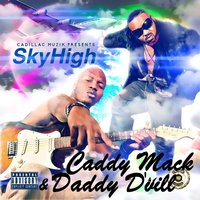 Sky High — Caddy Mack, Daddy D'Vill
